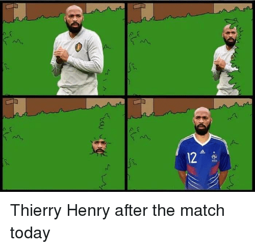 Dank, Match, and Today: 2  2  12  Fee Thierry Henry after the match today