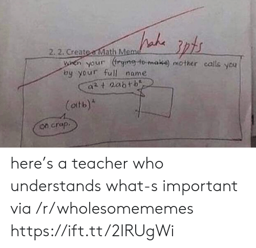 crap: 2. 2. Create aMath Meme  WHen your rying lo make) nother calls you  by your full name  at aabth  (atb)  on crap. here's a teacher who understands what-s important via /r/wholesomememes https://ift.tt/2IRUgWi