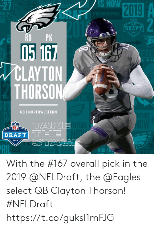 Philadelphia Eagles, Memes, and Nfl: -2  2019  S  NOW  NFL  DRAFT  2019  RDPK  EISMO  LAYTON  THORSON(  QB NORTHWESTERN  TAKE  NFL  DRAFT| L Limi  2019  OUR F With the #167 overall pick in the 2019 @NFLDraft, the @Eagles select QB Clayton Thorson! #NFLDraft https://t.co/guksI1mFJG