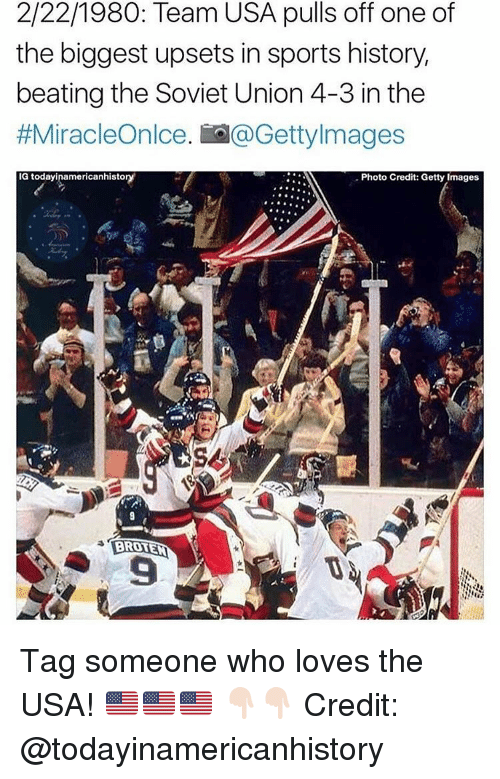 Memes, Beats, and Getty Images: 2/22/1980: Team USA pulls off one of  the biggest upsets in sports history,  beating the Soviet Union 4-3 in the  #MiracleOnlce. io a Getty Images  IG today inamericanhistor  Photo Credit: Getty Images  BROEN Tag someone who loves the USA! 🇺🇸🇺🇸🇺🇸 👇🏻👇🏻 Credit: @todayinamericanhistory