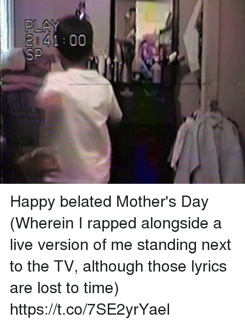 rapped: 2 41 00  SP Happy belated Mother's Day (Wherein I rapped alongside a live version of me standing next to the TV, although those lyrics are lost to time) https://t.co/7SE2yrYael