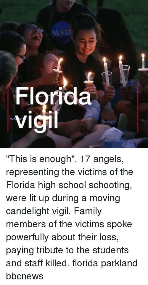 """vigil: 2  cl  9  Fv """"This is enough"""". 17 angels, representing the victims of the Florida high school schooting, were lit up during a moving candelight vigil. Family members of the victims spoke powerfully about their loss, paying tribute to the students and staff killed. florida parkland bbcnews"""