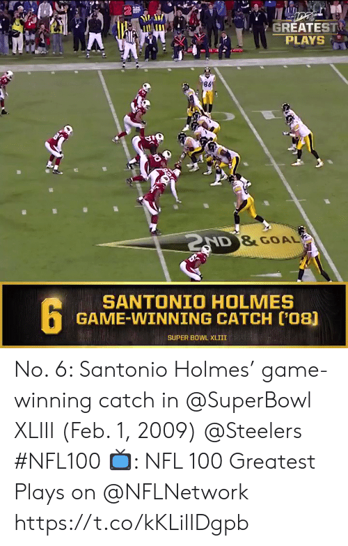 Memes, Nfl, and Super Bowl: 2  GREATEST  PLAYS  AD &GOAL  SANTONIO HOLMES  GAME-WINNING CATCH C'08)  SUPER BOWL XLIII No. 6: Santonio Holmes' game-winning catch in @SuperBowl XLIII (Feb. 1, 2009) @Steelers #NFL100  📺: NFL 100 Greatest Plays on @NFLNetwork https://t.co/kKLilIDgpb