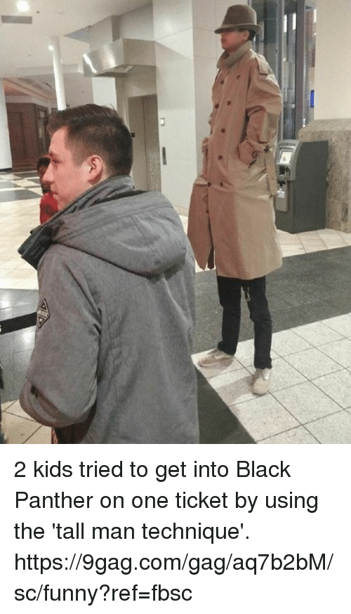 9gag, Dank, and Funny: 2 kids tried to get into Black Panther on one ticket by using the 'tall man technique'. https://9gag.com/gag/aq7b2bM/sc/funny?ref=fbsc