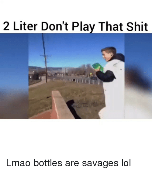 Funny, Lmao, and Lol: 2 Liter Don't Play That Shit Lmao bottles are savages lol