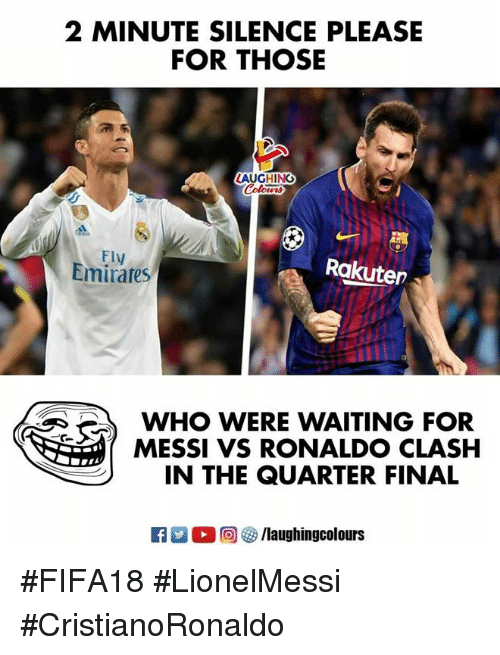 Were Waiting: 2 MINUTE SILENCE PLEASE  FOR THOSE  AUGHING  Fly  Emirates  Rakuten  WHO WERE WAITING FOR  MESSI VS RONALDO CLASH  IN THE QUARTER FINAL #FIFA18 #LionelMessi #CristianoRonaldo