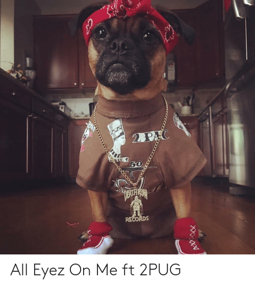 Pie, 2 Pac, and Pac: 2 PAC  PIE  50  RECORDS All Eyez On Me ft 2PUG
