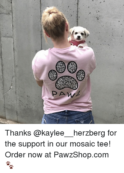 pawe: 2  PAW Thanks @kaylee__herzberg for the support in our mosaic tee! Order now at PawzShop.com 🐾