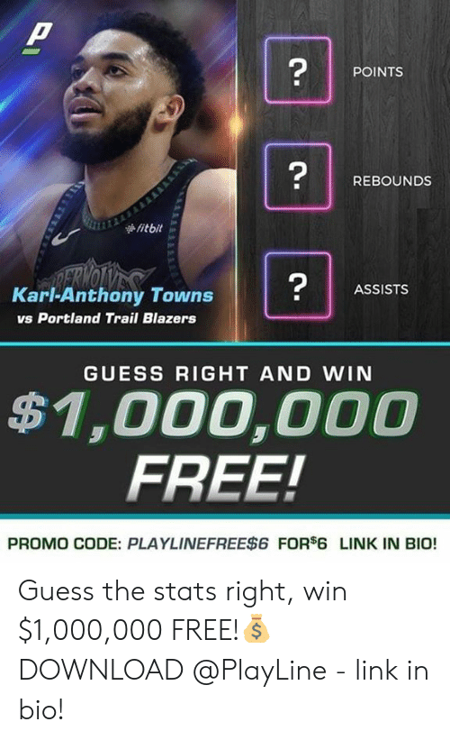 Karl-Anthony Towns: 2  POINTS  REBOUNDS  2  ASSISTS  Karl-Anthony Towns  vs Portland Trail Blazers  GUESS RIGHT AND WIN  $1,000,000  FREE!  PROMO CODE: PLAYLINEFREE$6 FORS6 LINK IN BIO! Guess the stats right, win $1,000,000 FREE!💰 DOWNLOAD @PlayLine - link in bio!