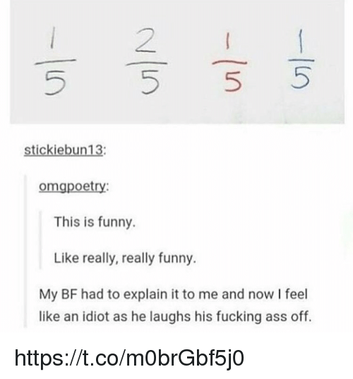 Ass, Fucking, and Funny: 2  stickiebun13:  omgpoetry  This is funny.  Like really, really funny.  My BF had to explain it to me and now I feel  like an idiot as he laughs his fucking ass off. https://t.co/m0brGbf5j0