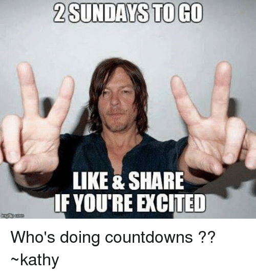 Kathie: 2 SUNDAYS TO GO  LIKE & SHARE  IF YOURE ECITED Who's doing countdowns ?? ~kathy