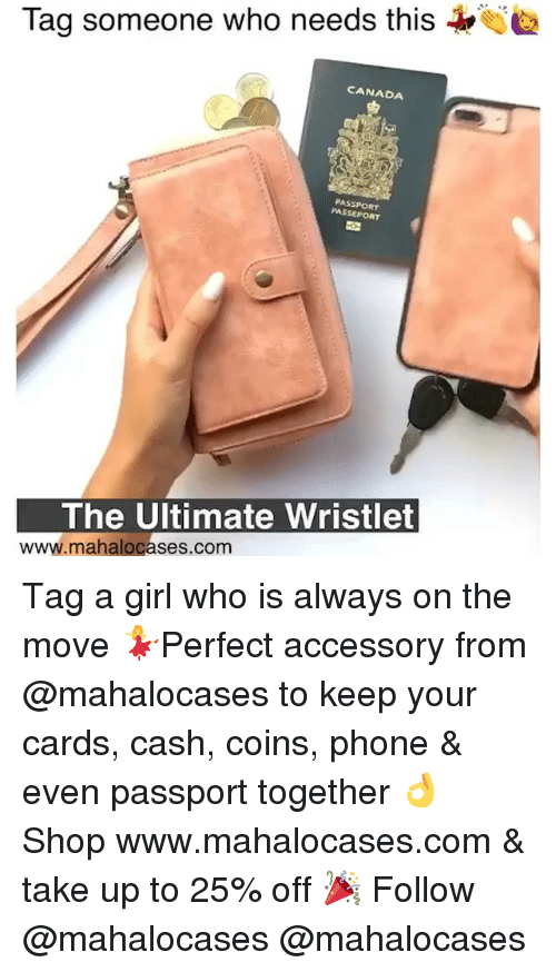 Your Cards: 2  Tad someone who needs this  CANADA  PASSPORT  PASSEPORT  The Ultimate Wristlet  www.mahalocases.com Tag a girl who is always on the move 💃Perfect accessory from @mahalocases to keep your cards, cash, coins, phone & even passport together 👌 Shop www.mahalocases.com & take up to 25% off 🎉 Follow @mahalocases @mahalocases