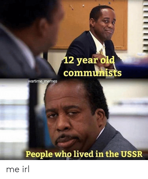Memes, Ussr, and Irl: 2 year ol  communists  wartime memes  People who lived in the USSR me irl