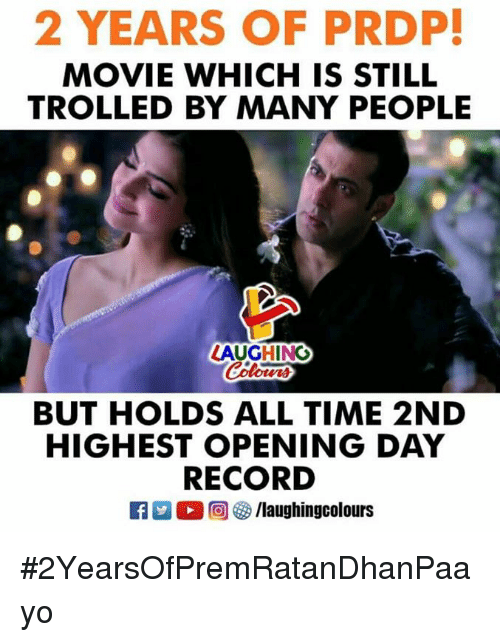 People Laughing: 2 YEARS OF PRDP  MOVIE WHICH IS STILL  TROLLED BY MANY PEOPLE  LAUGHING  Colo  BUT HOLDS ALL TIME 2ND  HIGHEST OPENING DAY  RECORD  rLLD ,回參/laughingcolours #2YearsOfPremRatanDhanPaayo