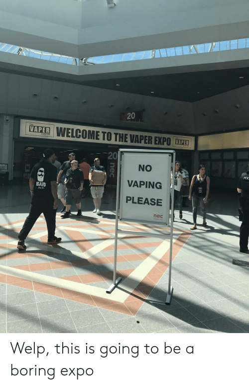 Vaping, Nec, and Ape: 20  APE  WELCOME TO THE VAPER EXPO TAPER  EXPO UK  20  NO  VAPING  PLEASE  POL  ARD  旦  nec  thenec couk Welp, this is going to be a boring expo