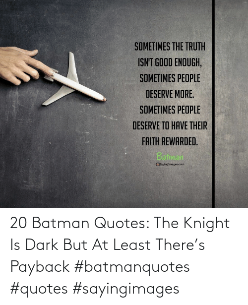 Batman: 20 Batman Quotes: The Knight Is Dark But At Least There's Payback #batmanquotes #quotes #sayingimages
