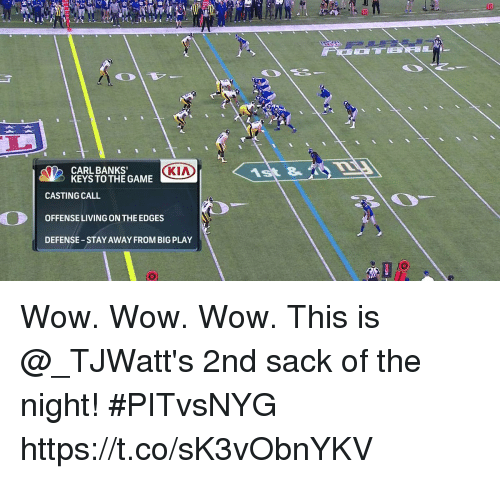 carling: 20  CARL BANKS'  KEYS TO THE GAME  CKA  1st &T  CASTING CALL  OFFENSE LIVING ON THE EDGES  DEFENSE-STAY AWAY FROM BIG PLAY Wow. Wow. Wow.  This is @_TJWatt's 2nd sack of the night! #PITvsNYG https://t.co/sK3vObnYKV