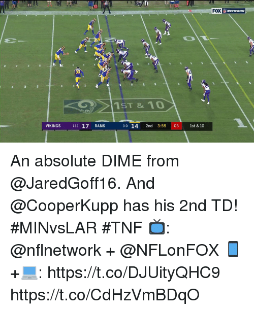 Memes, Rams, and Vikings: 20  FOX  1ST & 10  VIKINGS 11 17 RAMS  14 2nd 3:55 03 1st & 10  3-0 An absolute DIME from @JaredGoff16.  And @CooperKupp has his 2nd TD! #MINvsLAR #TNF  📺: @nflnetwork + @NFLonFOX 📱+💻: https://t.co/DJUityQHC9 https://t.co/CdHzVmBDqO