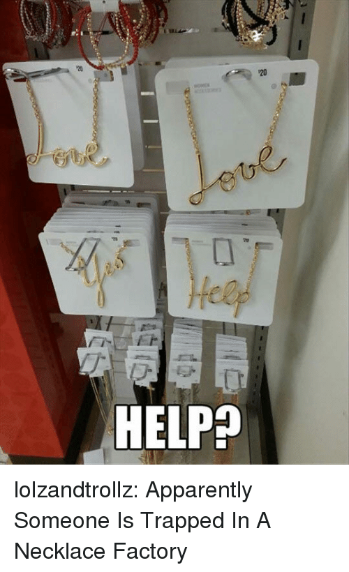 Apparently, Tumblr, and Blog: 20  HELPP lolzandtrollz:  Apparently Someone Is Trapped In A Necklace Factory