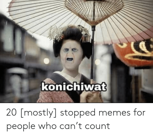 Count: 20 [mostly] stopped memes for people who can't count