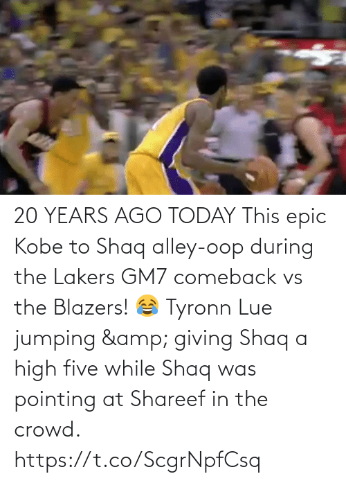 Giving: 20 YEARS AGO TODAY This epic Kobe to Shaq alley-oop during the Lakers GM7 comeback vs the Blazers!  😂 Tyronn Lue jumping & giving Shaq a high five while Shaq was pointing at Shareef in the crowd.   https://t.co/ScgrNpfCsq