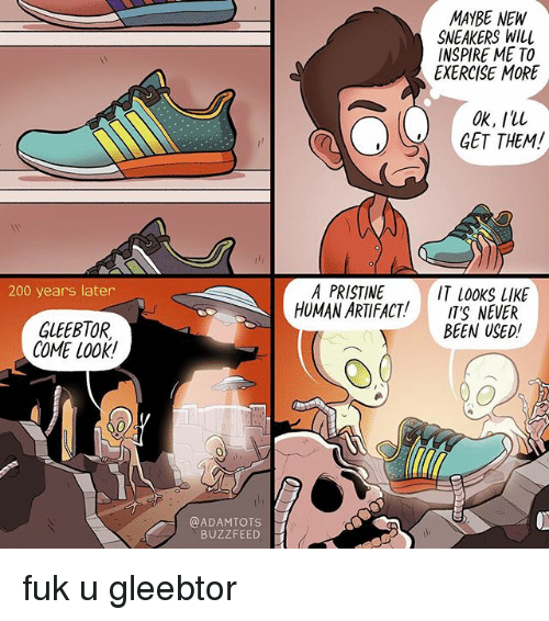 Fuk U: 200 years later  GLEEBTOR.  COME LOOK!  @ADAMTOTS  BUZZFEED  MAYBE NEW  SNEAKERS WILl  INSPIRE ME TO  EXERCISE MORE  OK, Ill  GET THEM!  A PRISTINE  IT looks lIKE  HUMAN ARTIFACT!  IT'S NEVER  BEEN USED! fuk u gleebtor