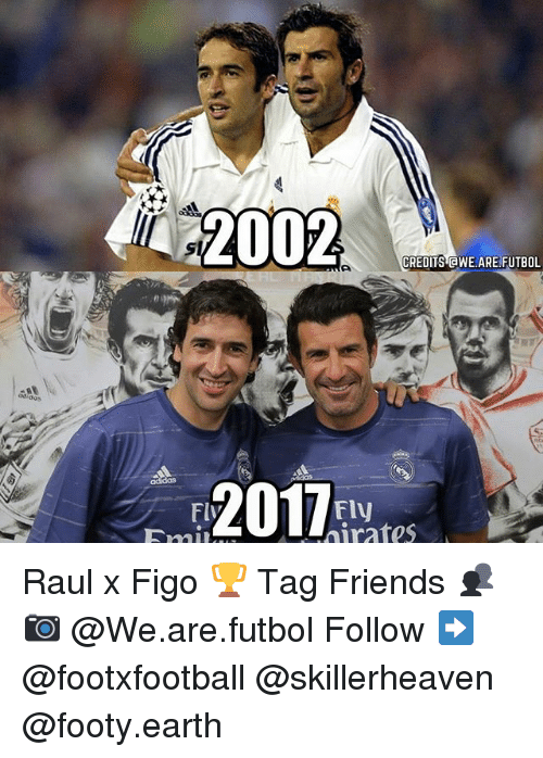 Friends, Memes, and Earth: 2002  CREDITS @WE ARE FUTBOL  2012M  thirates Raul x Figo 🏆 Tag Friends 👥 📷 @We.are.futbol Follow ➡ @footxfootball @skillerheaven @footy.earth