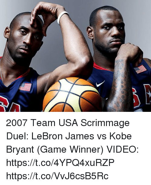 Kobe Bryant, LeBron James, and Memes: 2007 Team USA Scrimmage Duel: LeBron James vs Kobe Bryant (Game Winner)  VIDEO: https://t.co/4YPQ4xuRZP https://t.co/VvJ6csB5Rc
