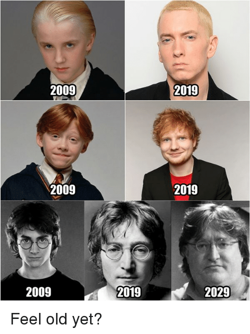 Feel Old Yet: 2009  2019  2009  2019  2009  2019  2029 Feel old yet?