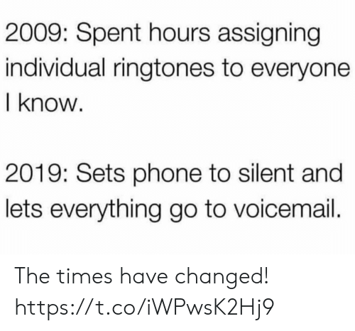 Sets: 2009: Spent hours assigning  individual ringtones to everyone  I know  2019: Sets phone to silent and  lets everything go to voicemail. The times have changed! https://t.co/iWPwsK2Hj9