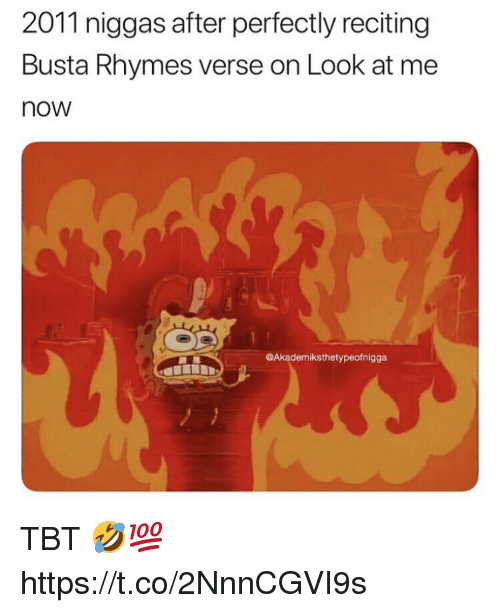 Busta Rhymes: 2011 niggas after perfectly reciting  Busta Rhymes verse on Look at me  now  @Akademiksthetypeofnigga TBT 🤣💯 https://t.co/2NnnCGVI9s