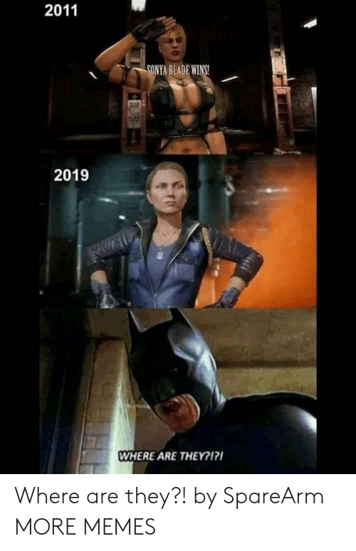 where are they: 2011  SONYA BLADE WIN  2019  WHERE ARE THEY?17 Where are they?! by SpareArm MORE MEMES