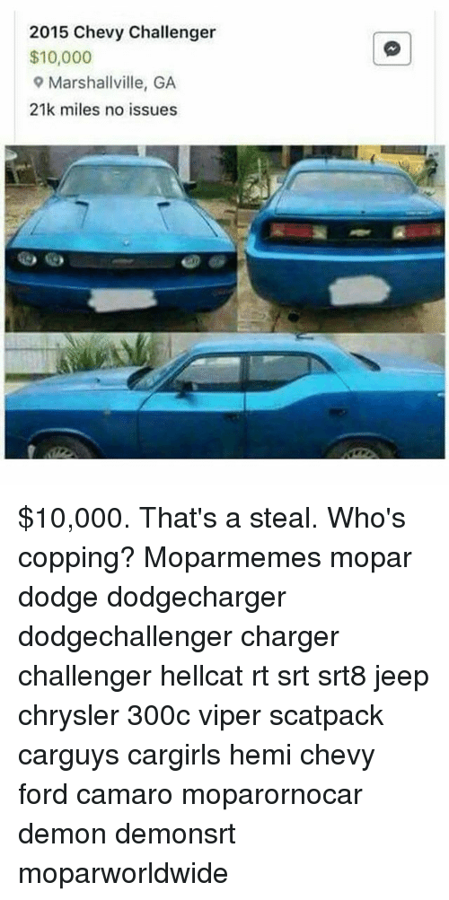 Memes, Camaro, and Chevy: 2015 Chevy Challenger  $10,000  Marshallville, GA  21k miles no issues $10,000. That's a steal. Who's copping? Moparmemes mopar dodge dodgecharger dodgechallenger charger challenger hellcat rt srt srt8 jeep chrysler 300c viper scatpack carguys cargirls hemi chevy ford camaro moparornocar demon demonsrt moparworldwide