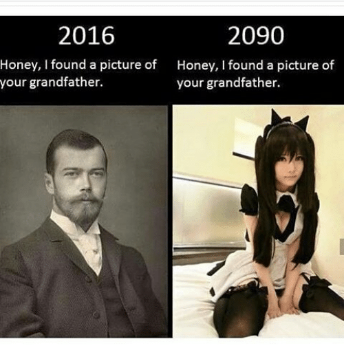 Grandfathered: 2016  2090  Honey, I found a picture of  Honey, I found a picture of  your grandfather.  your grandfather.