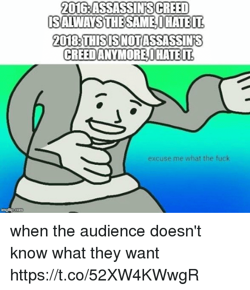 Assassin's Creed: 2016:ASSASSINS CREED  20183THISISNOTASSASSINS  CREEDANYMOREHATE  IT  excuse me what the fuck when the audience doesn't know what they want https://t.co/52XW4KWwgR