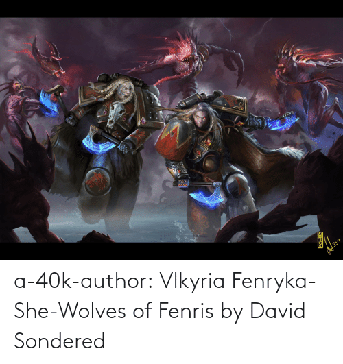 David: 2017 a-40k-author:    Vlkyria Fenryka- She-Wolves of Fenris by David Sondered