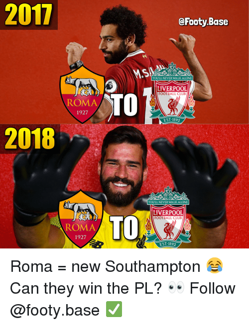 Being Alone, Club, and Football: 2017  @Footy.Base  YOU'LL NEVER WALK ALONE  LIVERPOOL  FOOTBALL CLUBI  ROMA  1927  TO  ST-1892  2018  8  YOU'LL NEVER WALK ALONE  LIVERPOOL  FOOTBALL CLUB  ROMA  1927  TO  EST.1892 Roma = new Southampton 😂 Can they win the PL? 👀 Follow @footy.base ✅