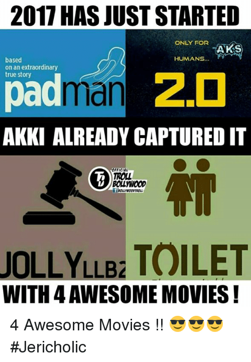 awesome movies: 2017 HASJUSTSTARTED  ONLY FOR  AKS  HUMANS  based  on an extraordinary  true story  2.0  AKKI ALREADY CAPTURED IT  FFICIAL  TROLL  BOLWOOD  LLB2  TOILET  WITH 4AWESOME MOVIES 4 Awesome Movies !! 😎😎😎  #Jericholic