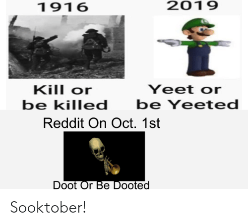 doot: 2019  1916  Kill or  Yeet or  be Yeeted  be killed  Reddit On Oct. 1st  Doot Or Be Dooted Sooktober!