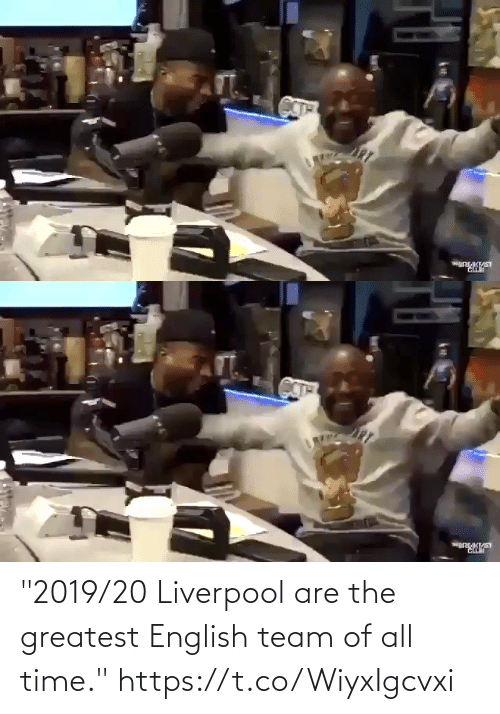 "English: ""2019/20 Liverpool are the greatest English team of all time."" https://t.co/WiyxIgcvxi"