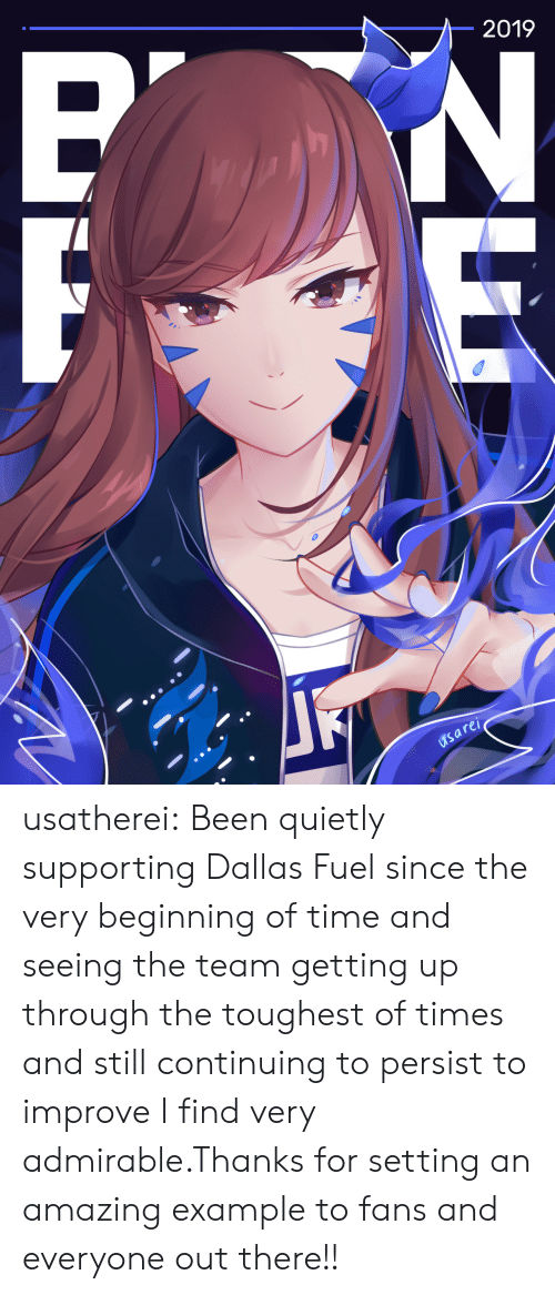 Tumblr, Blog, and Dallas: 2019  ei  0  ys usatherei:    Been quietly supporting Dallas Fuel since the very beginning of time and seeing the team getting up through the toughest of times and still continuing to persist to improve I find very admirable.Thanks for setting an amazing example to fans and everyone out there!!