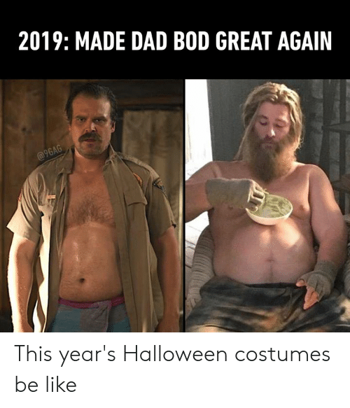 9gag, Be Like, and Dad: 2019: MADE DAD BOD GREAT AGAIN  @9GAG This year's Halloween costumes be like
