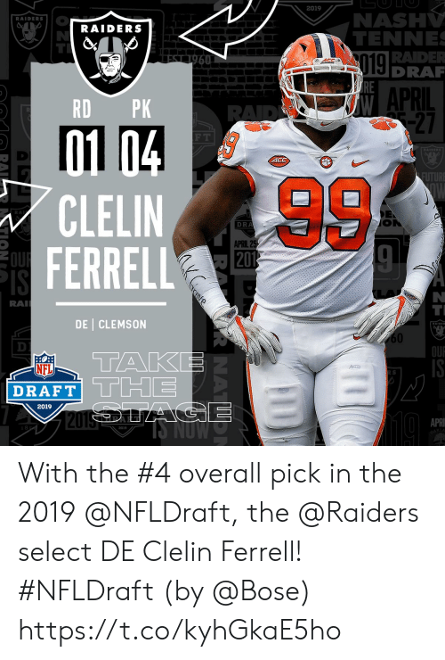Memes, Nfl, and NFL Draft: 2019  NASH  TENNE  RADE  DRA  RAIDERS  RAIDERS  019  APRIL  RD PK  27  F T  ACC  CLELIN  FERRELL  DRA  APRIL 2  RA  DE CLEMSON  60  OU  TAK  NFL  DRAFT TTHE  2019  APRI  2019  KLA With the #4 overall pick in the 2019 @NFLDraft, the @Raiders select DE Clelin Ferrell! #NFLDraft (by @Bose) https://t.co/kyhGkaE5ho