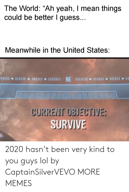 lol: 2020 hasn't been very kind to you guys lol by CaptainSilverVEVO MORE MEMES