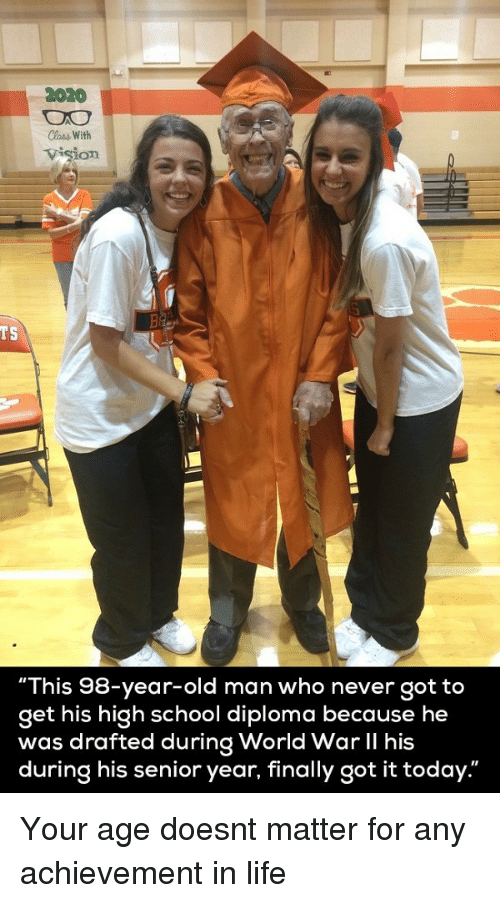 """lass: 2020  lass With  vision  TS  """"This 98-year-old man who never got to  get his high school diploma because he  was drafted during World War II his  during his senior year, finally got it today."""" <p>Your age doesnt matter for any achievement in life</p>"""
