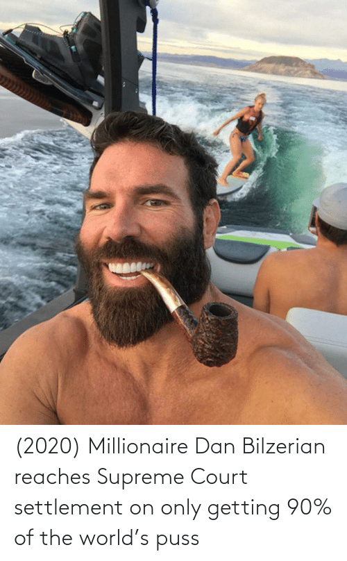 Supreme Court: (2020) Millionaire Dan Bilzerian reaches Supreme Court settlement on only getting 90% of the world's puss