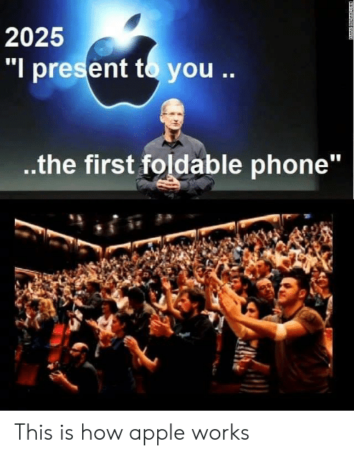 """Apple, Phone, and How: 2025  """"I present to you.  the first foldable phone"""" This is how apple works"""