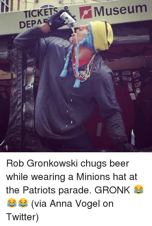 Rob Gronkowski: 20T  TICKETS  DEPAD  Museum  20T  220T Rob Gronkowski chugs beer while wearing a Minions hat at the Patriots parade. GRONK 😂😂😂 (via Anna Vogel on Twitter)