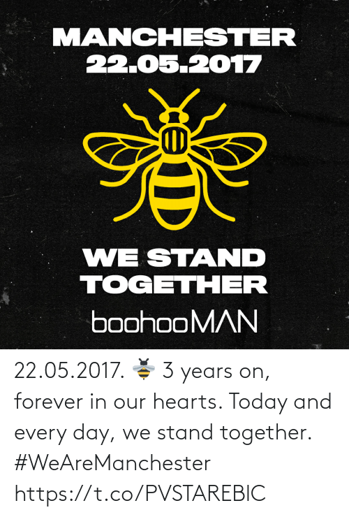 Forever: 22.05.2017. 🐝  3 years on, forever in our hearts. Today and every day, we stand together. #WeAreManchester https://t.co/PVSTAREBlC