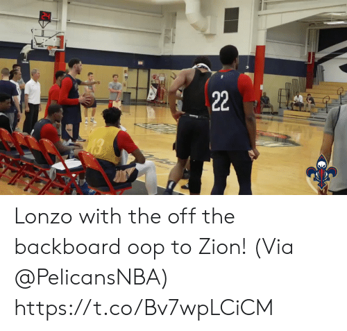 oop: 22  18 Lonzo with the off the backboard oop to Zion!   (Via @PelicansNBA) https://t.co/Bv7wpLCiCM